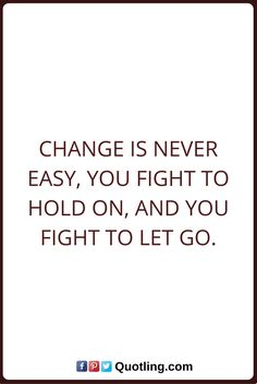 Let Go Quotes Change is never easy, you fight to hold on, and you fight to let go. Letting Go Quotes, Go For It Quotes, Hold On, Change, Let It Be, Math, Let Go Quotes, Naruto Sad, Math Resources