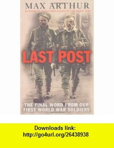 Last Post The Final Word from Our First World War Soldiers (Cassell Military Paperbacks) (9780304367320) Max Arthur , ISBN-10: 030436732X  , ISBN-13: 978-0304367320 ,  , tutorials , pdf , ebook , torrent , downloads , rapidshare , filesonic , hotfile , megaupload , fileserve