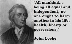 All mankind… being all equal and independent, no one ought to harm another in his life, health, liberty or possessions.  Quote by John Locke     Topics: Equality Quotes, Freedom Quotes, Inspirational Quotes, Morals Quotes
