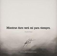 Mientras dure será mi para siempre. - David Sant