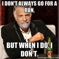 I don't always go for a run, But when I do, I don't. | The Most Interesting Man In The World