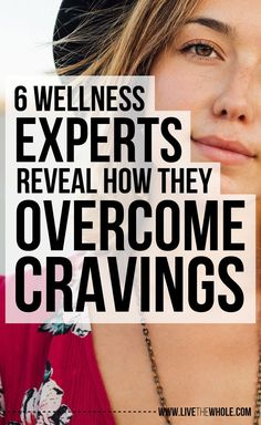 6 experts, including Susan Pierce-Thompson and Mary O'Malley, reveal their secrets for how you can end your cravings for good.