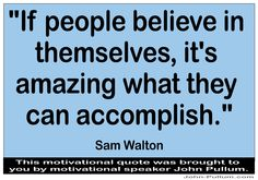 """http://pullum.com """"If people believe in themselves, it's amazing what they can accomplish."""" - Sam Walton"""