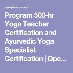 Program 500-hr Yoga Teacher Certification and Ayurvedic Yoga Specialist Certification | Open Space Yoga