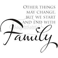 Whether hurtful or loving, family is family and that will never change.  We know each others flaws & faults but it doesn't matter... family <3