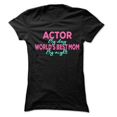 Actor By Day Best Mom By Night T Shirts, Hoodies. Get it here ==► https://www.sunfrog.com/LifeStyle/Actor-By-Day-Best-Mom-By-Night-999-Cool-Job-Shirt-.html?41382