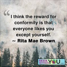 """*""""I think the reward for conformity is that everyone likes you except yourself.""""* Enjoy the #quote & #inspiration!"""