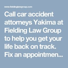 Call car accident attorneys Yakima at Fielding Law Group to help you get your life back on track. Fix an appointment with Yakima auto accident attorney.
