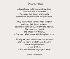 A better world wish in a poem . When They Sleep ~ by Rolf Jacobsen Poem Quotes, Poems, Nicholas Nickleby, Genius Quotes, Reading Stories, New Heart, Finding Joy, Powerful Words, Worlds Of Fun