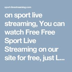 on sport live streaming, You can watch Free Free Sport Live Streaming on our site for free, just LOGIN and enjoy your Free Live Streaming of Watching Match of Free Sport Live Streaming