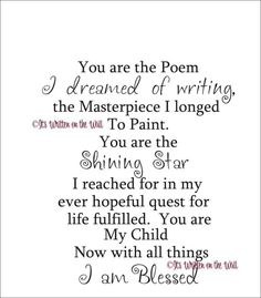 This is how I feel about my daughter.  If you have not seen this web site... GO! It is such a good place. / You are the Poem I Dreamed of Writing  by ItsWrittenOnTheWall, $24.99