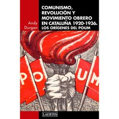 """Durgan, Andrew.""""Comunismo, revolución y movimiento obrero en Catalunya 1920-1936"""". Barcelona : Laertes, 2016. Encuentra este libro en la 4ª planta: 329(467)DUR Tapas, Frente Popular, Barcelona, Products, Libros, October, Barcelona Spain, Gadget"""