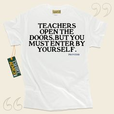 Teachers open the doors, but you must enter by yourself.-Proverb This unique  words of wisdom tshirt  won't go out of style. We produce unforgettable  saying tee shirts ,  words of knowledge tee shirts ,  belief t shirts , and also  literature tee shirts  in appreciation of important... - http://www.tshirtadvice.com/proverb-t-shirts-teachers-open-wisdom-tshirts/