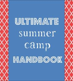 The Ultimate Summer Camp Handbook. everything you need to know about summer camp.