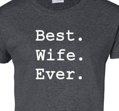 Best Wife Ever Women's  t-shirt Wedding Announcement , Engagement, Wedding, New Wife Clothing Women Gift Shirt, Getting Married