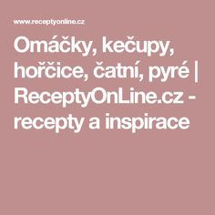 Omáčky, kečupy, hořčice, čatní, pyré | ReceptyOnLine.cz - recepty a inspirace