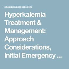 Hyperkalemia Treatment & Management: Approach Considerations, Initial Emergency Management, Pharmacologic Therapy and Dialysis