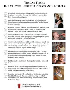 Daily Dental Care for Infants and Toddlers  http://www.oralhealthkansas.org/pdf/tipstricks/Tips%20and%20tricks-%20Daily%20Dental%20Care%20for%20Infants%20and%20Toddlers.pdf