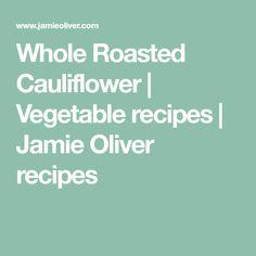 Whole Roasted Cauliflower | Vegetable recipes | Jamie Oliver recipes