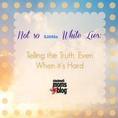Not so little white lies: Telling the truth even when it's hard. | Cincinnati Moms Blog