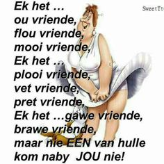 Baie soorte vriende. Afrikaanse Quotes, Goeie Nag, Goeie More, Day Wishes, Fat Women, Strong Quotes, Aging Gracefully, Cute Quotes, Friendship Quotes