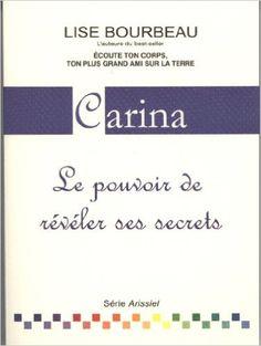 Carina - Le pouvoir de révéler ses secrets: Amazon.com: Lise Bourbeau: Books