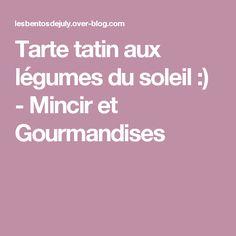 Tarte tatin aux légumes du soleil :) - Mincir et Gourmandises