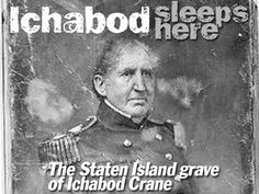 This isn't the Ichabod Crane of fantasy and fiction, but rather, an army major who lived in the early and mid 19th Century. He is buried in a corner of the othwise overgrown and mostly Forgotten New Springville Cemetery in the Bulls' head section of Staten Island.