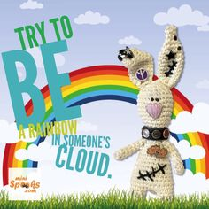Try to be a rainbow in someone's cloud. Happy Wishes, Rainbow Cloud, Wish Quotes, Rabbit, Snoopy, Teddy Bear, Clouds, Toys, Crochet
