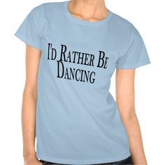 Rather Be Dancing T Shirt #WestCoastSwing #WCS Awesome West Coast Swing T-Shirt from Zazzle