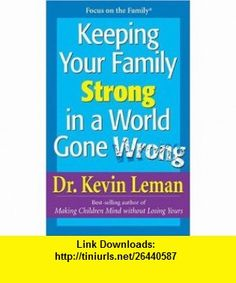 Keeping Your Family Strong In a World Gone Wrong (9780842371124) Kevin Leman , ISBN-10: 0842371125  , ISBN-13: 978-0842371124 ,  , tutorials , pdf , ebook , torrent , downloads , rapidshare , filesonic , hotfile , megaupload , fileserve