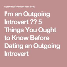 I'm an Outgoing Introvert 💁🏻 5 Things You Ought to Know Before Dating an Outgoing Introvert