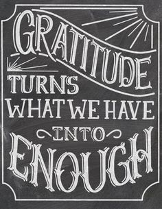 Gratitude turns what we have into enough. Think about that for a moment. Love Me Quotes, Great Quotes, Quotes To Live By, View Quotes, Cool Words, Wise Words, June Quotes, Quote Of The Week, Attitude Of Gratitude