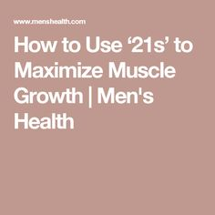 How to Use '21s' to Maximize Muscle Growth   Men's Health