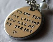 -Hand-Stamped Mother-in-law Gift Necklace -Thank You For Raising the Man of My Dreams. $24.00, via Etsy.