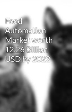 #wattpad #random The food automation market is projected to grow at a CAGR of 6.90% from 2017, to reach a projected value of USD 12.26 Billion by 2022.