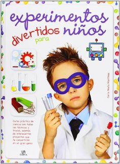 A partir de 5 años. Experimentos Divertidos Para Niños (Miniactividades) Cool Science Experiments, Science Fair Projects, Science For Kids, Games For Kids, Art For Kids, Free Activities, Kindergarten Activities, Stem Steam, Kids Party Themes