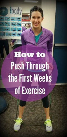 If you can never seem to make it through the first couple weeks of exercise then here are some tips to help you push through and keep going with your exercise routine.