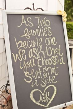 """As two families become one, we ask that you choose a seat and not a side."" If I ever get married again, and he has kids, this will be displayed! Love!!"