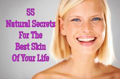 55 Natural Secrets For The Best Skin Of Your Life