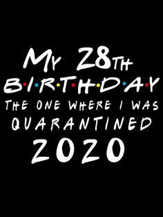 Quarantine 28th Birthday 2020 The one where I was Quarantined .A perfect gift for a person who is turning 28 in this quarantine . #birthday #quarantine #quarantined #2020 #28th #28 #idea #gift, 28 year old, #funny, #cute, quarantine birthday gift, birthday present, quarantine birthday gift ideas, birthday 2020, #men, #women, 28th birthday, quarantined birthday, 28th quarantine birthday Birthday Present Ideas For Women, 27 Birthday Ideas, 36th Birthday, Birthday Cake, Thirty Birthday, Birthday Posts, Husband Birthday, Birthday Woman, Sister Birthday