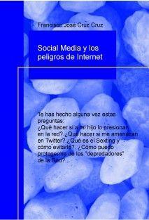 Social Media y los peligros de Internet - Francisco José Cruz Cruz - Francisco Jose Cruz