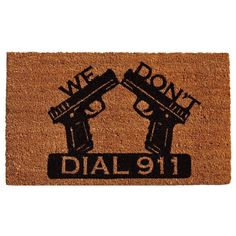 Your friends may get a chuckle but to a potential intruder you can't be clearer than with this Dial 911 doormat.  Made of natural coir that scrapes shoes clean, this durable mat withstands traffic and is a vinyl backed to prevent movement when walked on. I'M GETTING THIS.