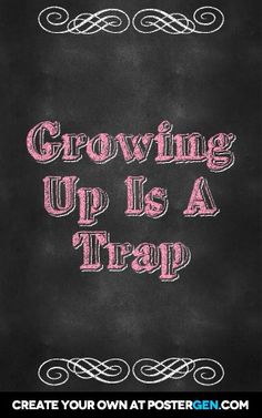 Growing up is a trap