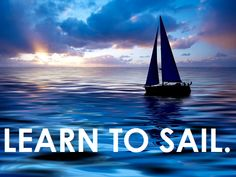 learn to sail.