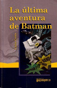 La última aventura de Batman. Cortés, Carlos.