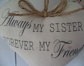 Always my sister forever my friend shabby Cream country rustic  fabric heart  hanger with jute string and bow