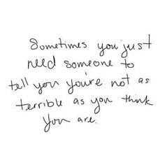 Sometimes you just need someone to tell you you're not as terrible as you think The Words, Great Quotes, Quotes To Live By, Inspirational Quotes, Quirky Quotes, Random Quotes, Awesome Quotes, Malec, To Tell