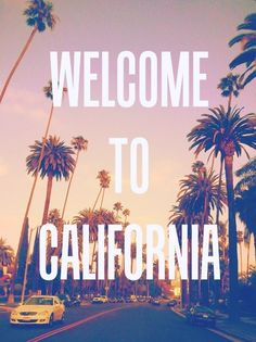 Welcome to California | Tumblr