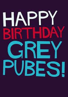 Happy Birthday Grey Pubes #SHOUT! range from @Dean Kim Morris Cards #greetingcards #rude #funny